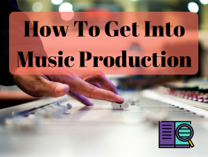 How to Get into Music Production