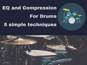 EQ compression techniques drums mixing 5 methods