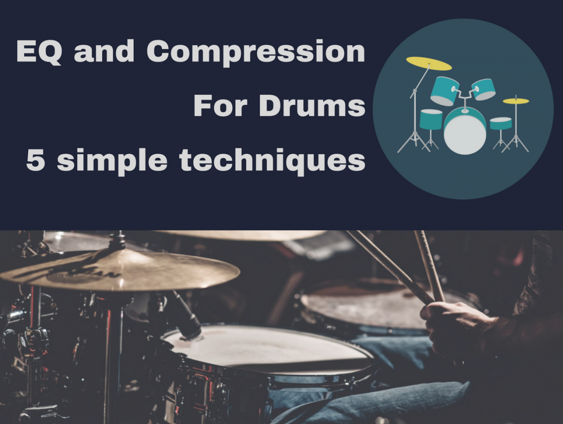 5 Simple, Quick EQ and Compression Techniques for Drums when