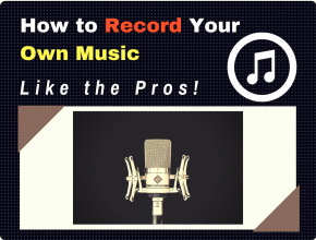 How to Record Your Own Music Like a Pro