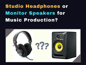 Studio Headphones or Speakers for Music Production
