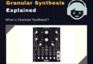 What is Granular Synthesis