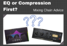 EQ or Compression First