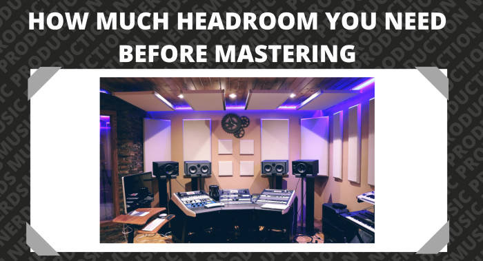 How Much Headroom You Need Before Mastering