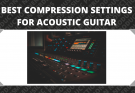 Best Compression Settings for Acoustic Guitar