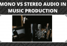 Mono vs Stereo Audio in Music Production - Explained