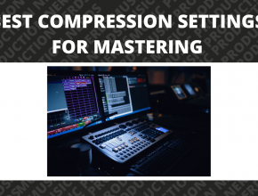 Best Compression Settings for Mastering