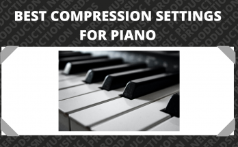 Best Compression Settings for Piano
