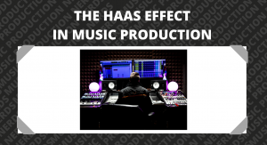 The Haas Effect in Music Production