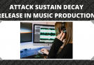 Attack Sustain Decay Release in Music Production