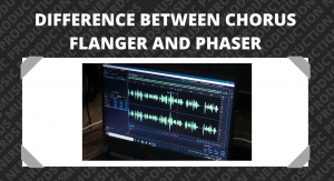 Difference Between Chorus Flanger and Phaser