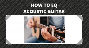 How to EQ Acoustic Guitar