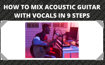 How to Mix Acoustic Guitar with Vocals in 9 Steps