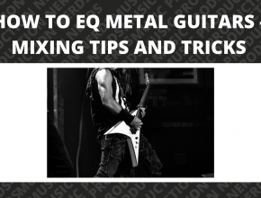 How To EQ Metal Guitars - Mixing Tips and Tricks