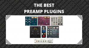 The Best Preamp Plugins
