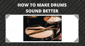 How To Make Drums Sound Better