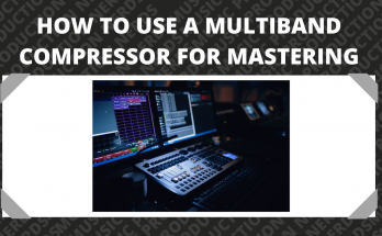 How To Use a Multiband Compressor for Mastering